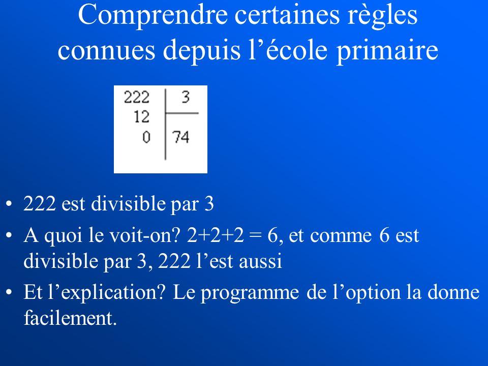 Comprendre certaines règles connues depuis lécole primaire 222 est divisible par 3 A quoi le voit-on? 2+2+2 = 6, et comme 6 est divisible par 3, 222 l