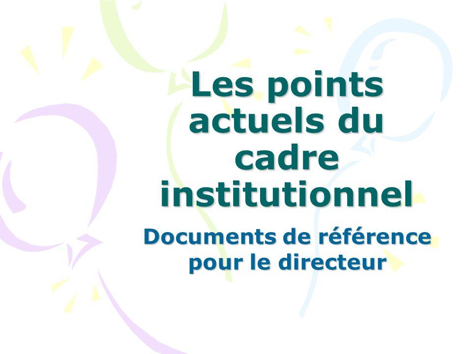 Les points actuels du cadre institutionnel Documents de référence pour le directeur