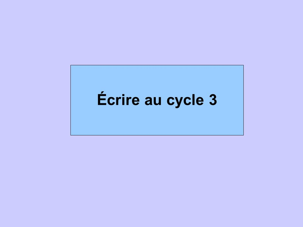 Comme pour le cycle 2, l écriture fait partie des objectifs prioritaires Dans la continuité des premières années de l école primaire, la maîtrise de la langue française ainsi que celle des principaux éléments de mathématiques sont les objectifs prioritaires du CE2 et du CM.