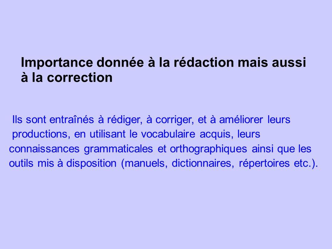 Ils sont entraînés à rédiger, à corriger, et à améliorer leurs productions, en utilisant le vocabulaire acquis, leurs connaissances grammaticales et o