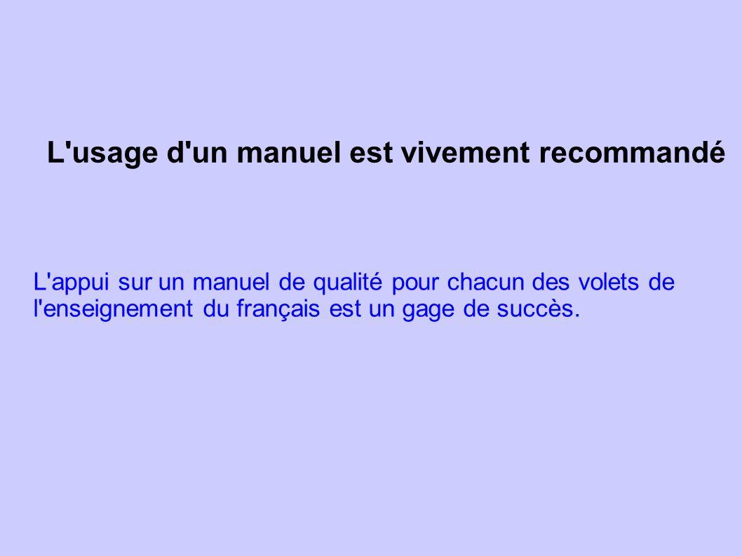 L'usage d'un manuel est vivement recommandé L'appui sur un manuel de qualité pour chacun des volets de l'enseignement du français est un gage de succè