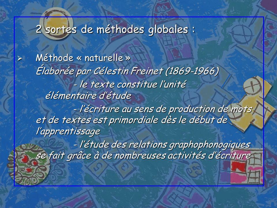 2 sortes de méthodes globales : Méthode « naturelle » Méthode « naturelle » Élaborée par Célestin Freinet (1869-1966) - le texte constitue lunité élém