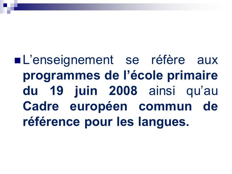 Lenseignement se réfère aux programmes de lécole primaire du 19 juin 2008 ainsi quau Cadre européen commun de référence pour les langues.