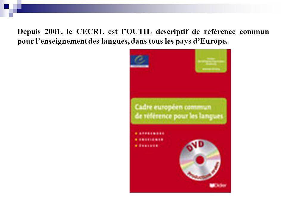 Depuis 2001, le CECRL est lOUTIL descriptif de référence commun pour lenseignement des langues, dans tous les pays dEurope.