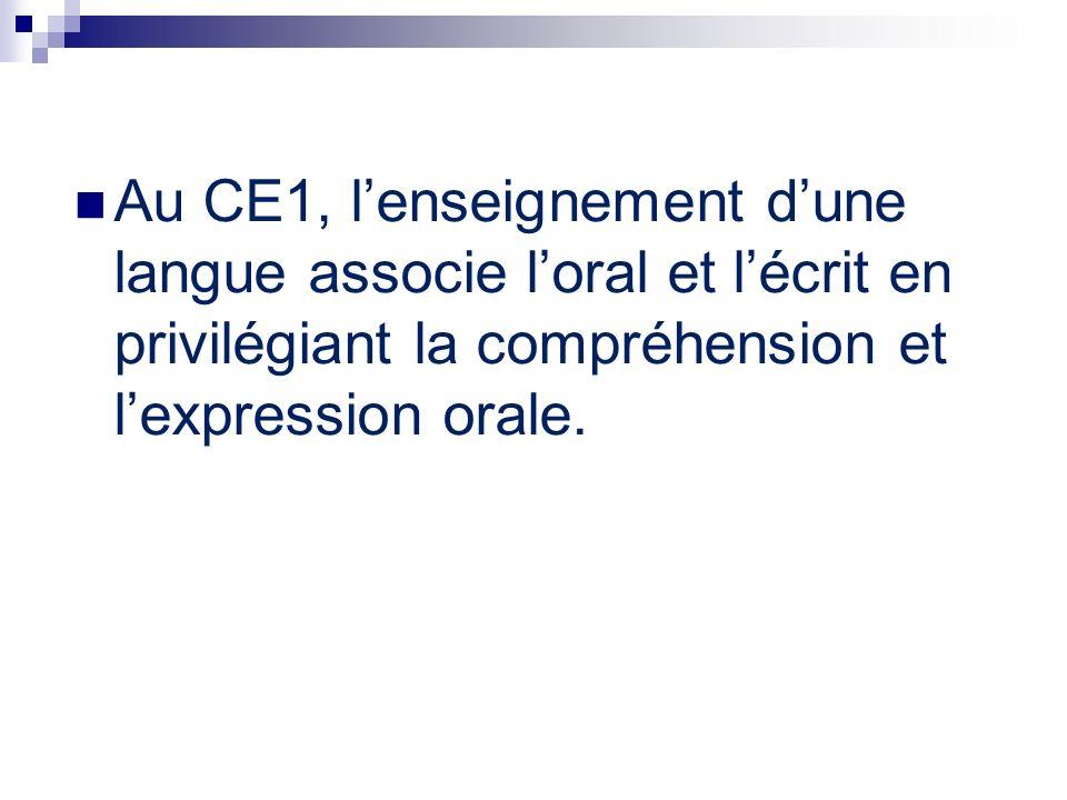 Au CE1, lenseignement dune langue associe loral et lécrit en privilégiant la compréhension et lexpression orale.