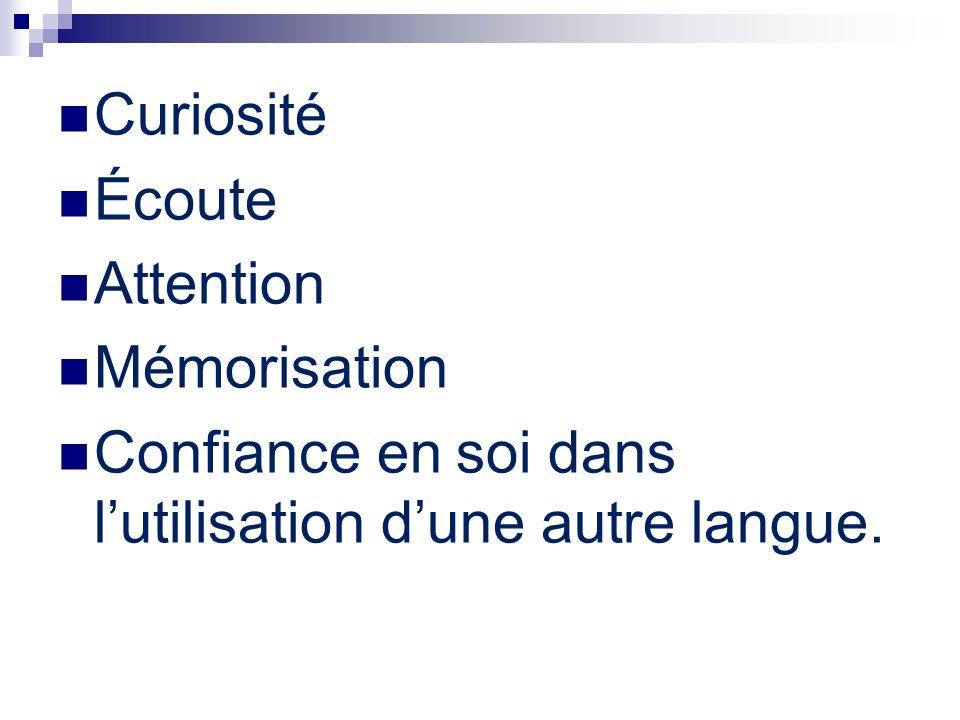 Curiosité Écoute Attention Mémorisation Confiance en soi dans lutilisation dune autre langue.