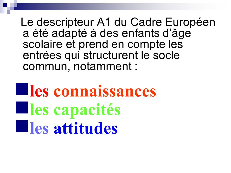 Le descripteur A1 du Cadre Européen a été adapté à des enfants dâge scolaire et prend en compte les entrées qui structurent le socle commun, notamment