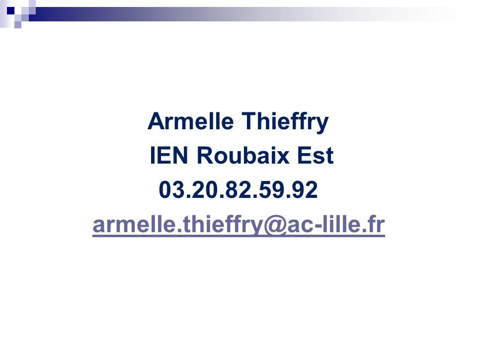Armelle Thieffry IEN Roubaix Est 03.20.82.59.92 armelle.thieffry@ac-lille.fr