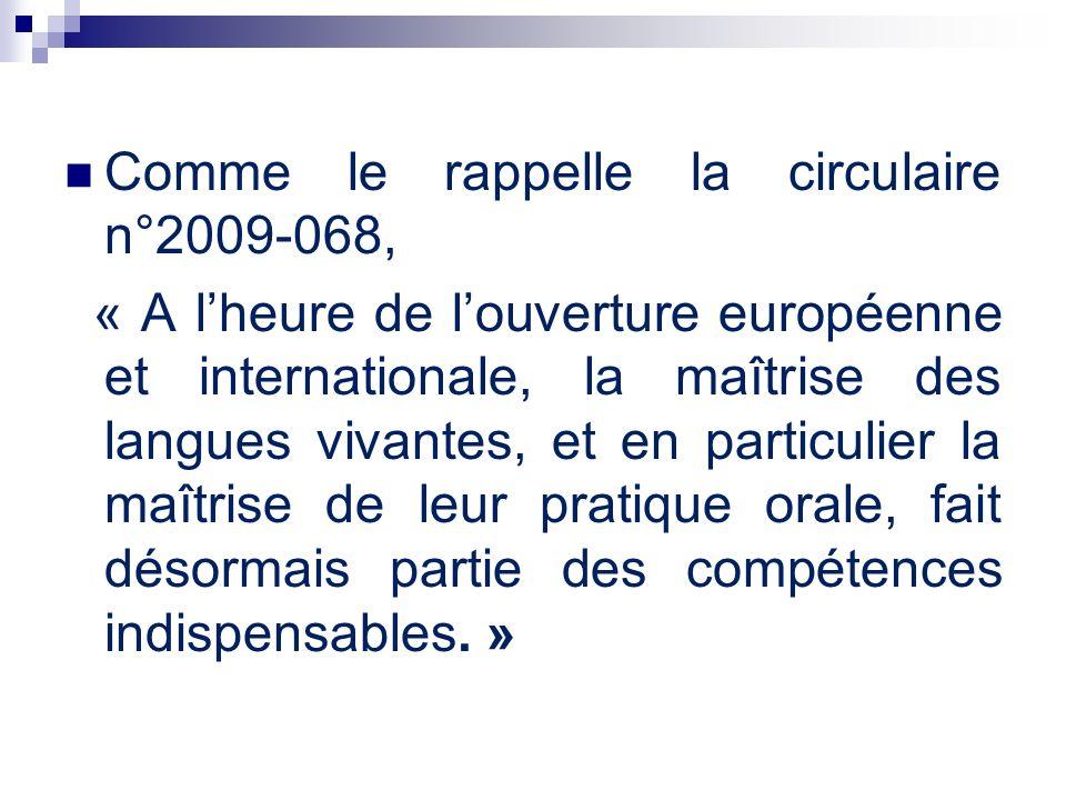 Comme le rappelle la circulaire n°2009-068, « A lheure de louverture européenne et internationale, la maîtrise des langues vivantes, et en particulier