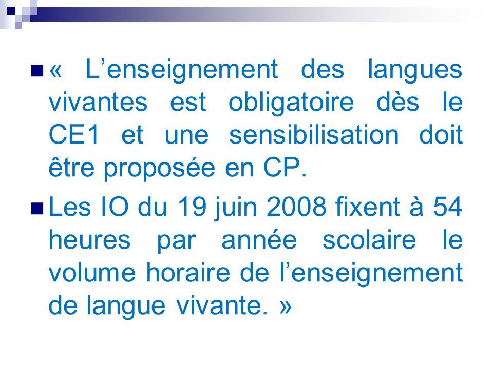 « Lenseignement des langues vivantes est obligatoire dès le CE1 et une sensibilisation doit être proposée en CP. Les IO du 19 juin 2008 fixent à 54 he