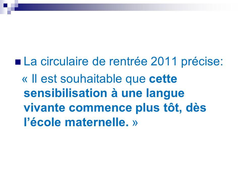 La circulaire de rentrée 2011 précise: « Il est souhaitable que cette sensibilisation à une langue vivante commence plus tôt, dès lécole maternelle. »