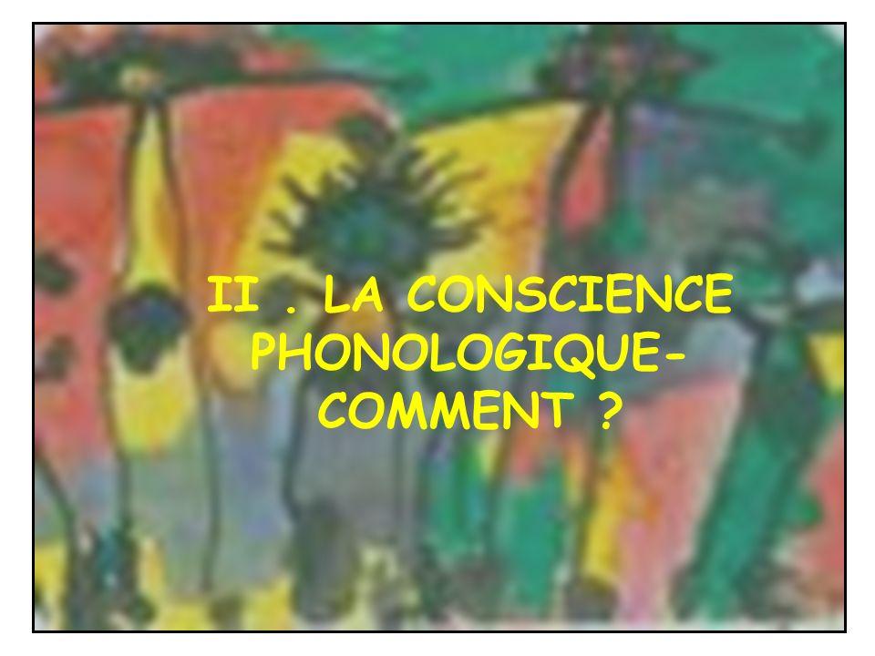 II. LA CONSCIENCE PHONOLOGIQUE- COMMENT ?