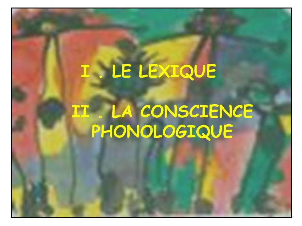 I. LE LEXIQUE II. LA CONSCIENCE PHONOLOGIQUE