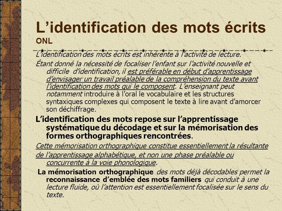Lidentification des mots écrits ONL Lidentification des mots écrits est inhérente à lactivité de lecture. Étant donné la nécessité de focaliser lenfan