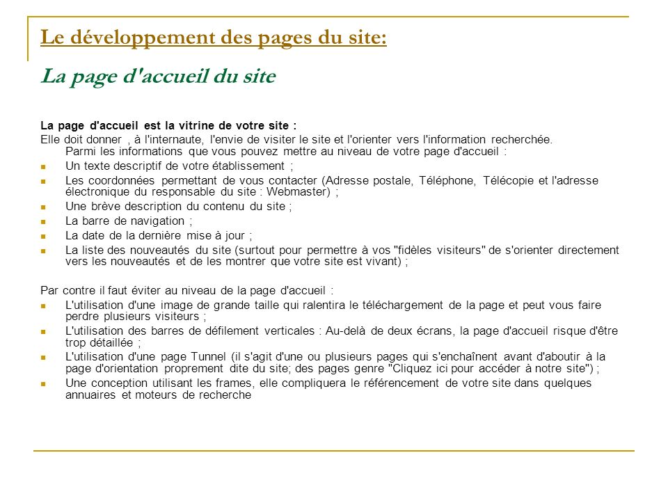 Le développement des pages du site: Le développement des pages du site: La page d accueil du site La page d accueil est la vitrine de votre site : Elle doit donner, à l internaute, l envie de visiter le site et l orienter vers l information recherchée.