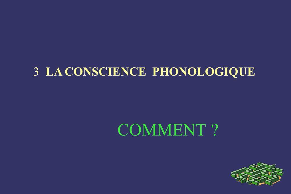 3 LA CONSCIENCE PHONOLOGIQUE COMMENT ?