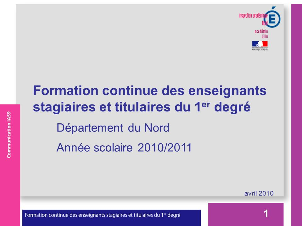avril 2010 Formation continue des enseignants stagiaires et titulaires du 1 er degré Département du Nord Année scolaire 2010/2011 1