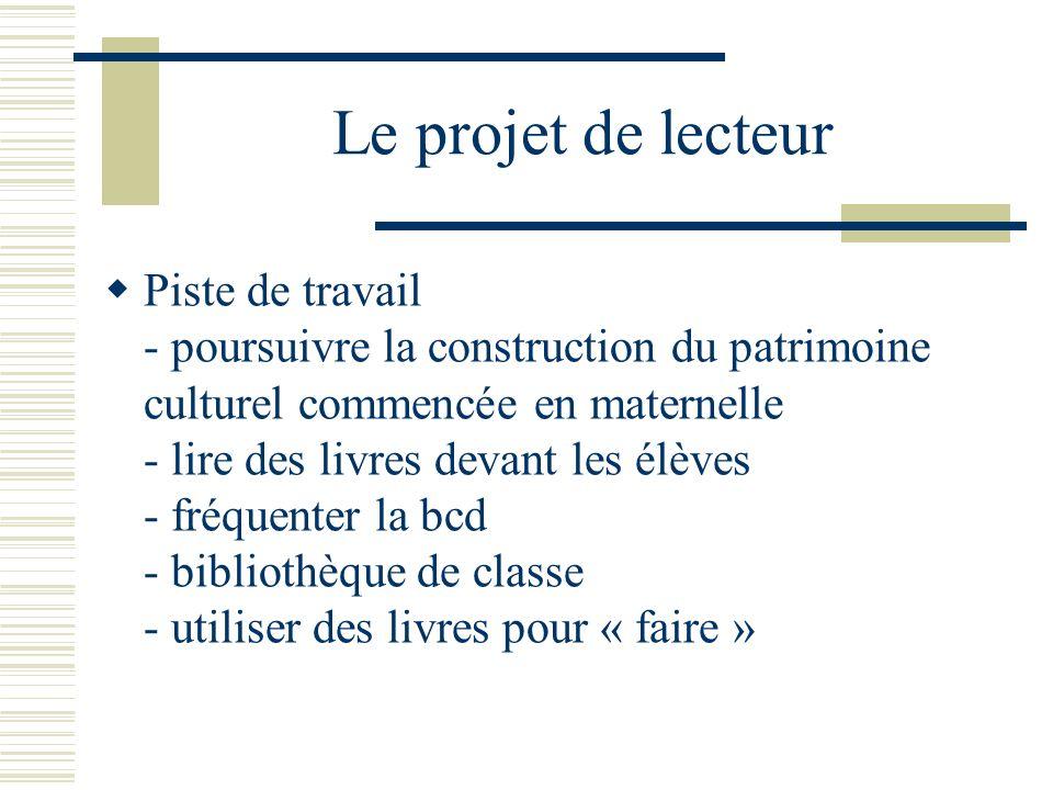 Le projet de lecteur Piste de travail - poursuivre la construction du patrimoine culturel commencée en maternelle - lire des livres devant les élèves