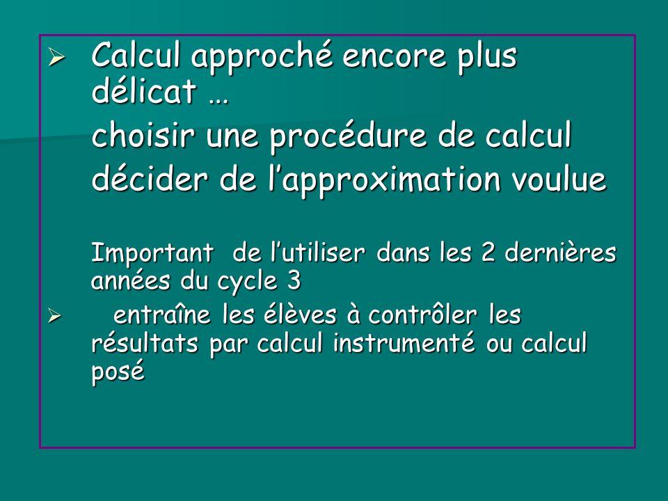 Calcul approché encore plus délicat … Calcul approché encore plus délicat … choisir une procédure de calcul décider de lapproximation voulue Important