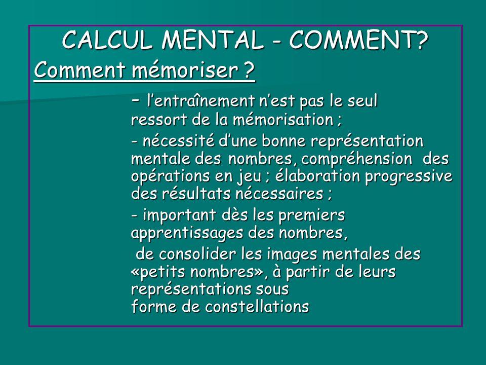 CALCUL MENTAL - COMMENT? Comment mémoriser ? - lentraînement nest pas le seul ressort de la mémorisation ; - lentraînement nest pas le seul ressort de