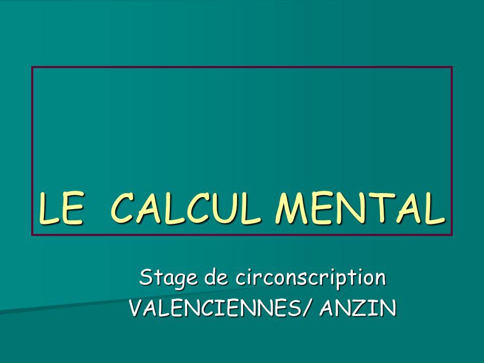 LE CALCUL MENTAL Stage de circonscription VALENCIENNES/ ANZIN