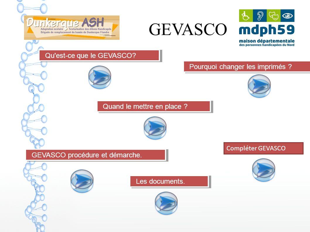 GEVASCO Qu'est-ce que le GEVASCO? Quand le mettre en place ? Pourquoi changer les imprimés ? Les documents. GEVASCO procédure et démarche. Compléter G