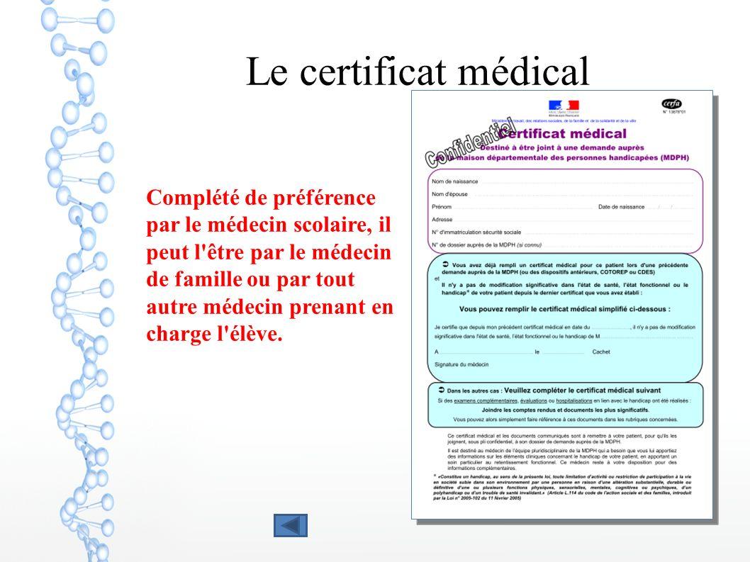 Le certificat médical Complété de préférence par le médecin scolaire, il peut l'être par le médecin de famille ou par tout autre médecin prenant en ch