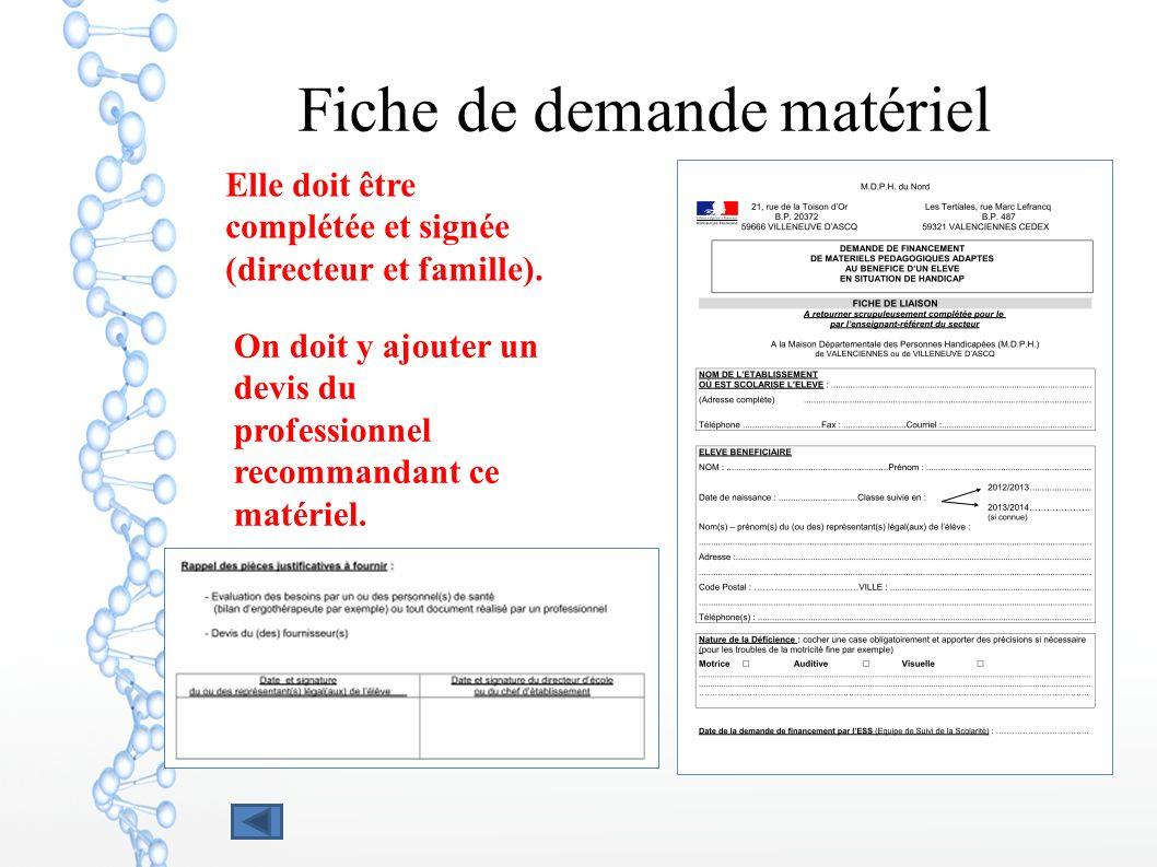 Fiche de demande matériel Elle doit être complétée et signée (directeur et famille). On doit y ajouter un devis du professionnel recommandant ce matér