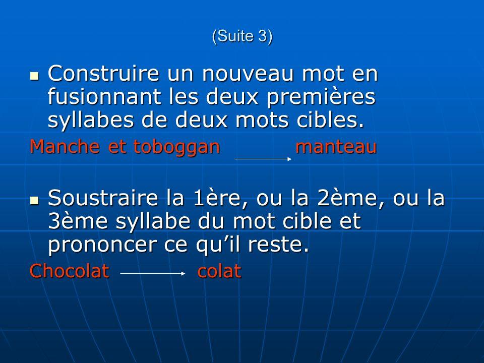 (Suite 3) Construire un nouveau mot en fusionnant les deux premières syllabes de deux mots cibles. Construire un nouveau mot en fusionnant les deux pr