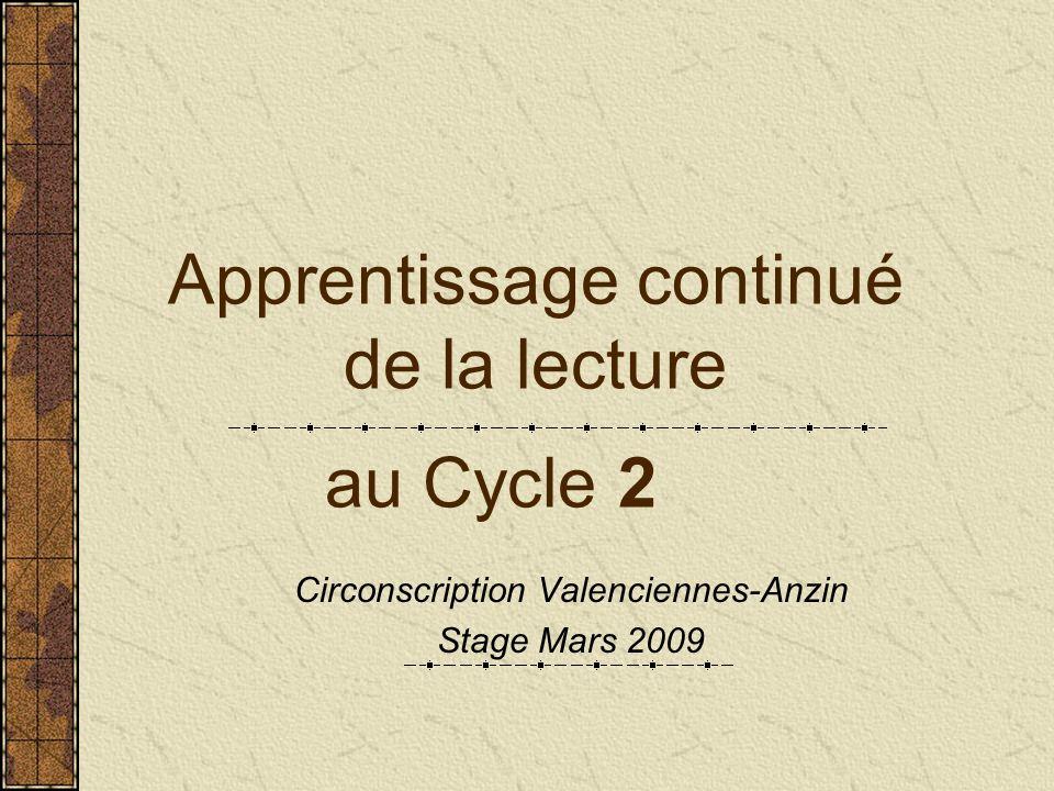 Apprentissage continué de la lecture au Cycle 2 Circonscription Valenciennes-Anzin Stage Mars 2009