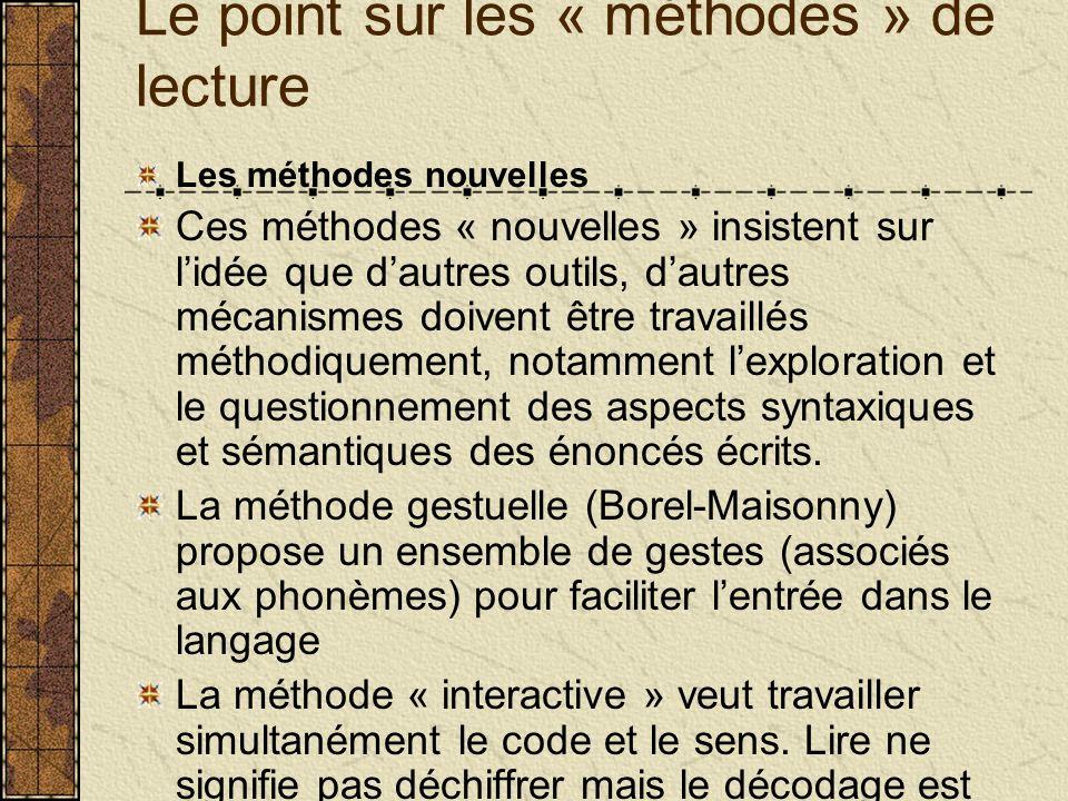 Le point sur les « méthodes » de lecture Les méthodes nouvelles Ces méthodes « nouvelles » insistent sur lidée que dautres outils, dautres mécanismes