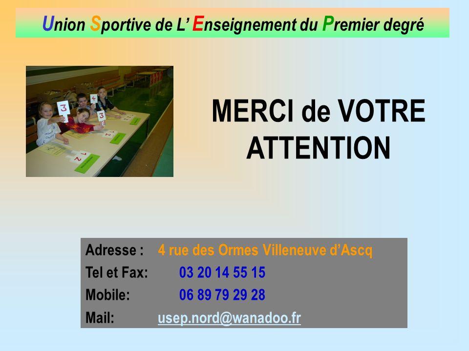 Adresse : 4 rue des Ormes Villeneuve dAscq Tel et Fax: 03 20 14 55 15 Mobile: 06 89 79 29 28 Mail: usep.nord@wanadoo.frusep.nord@wanadoo.fr MERCI de VOTRE ATTENTION
