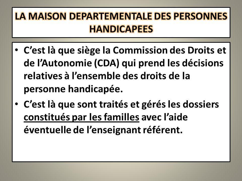 Cest là que siège la Commission des Droits et de lAutonomie (CDA) qui prend les décisions relatives à lensemble des droits de la personne handicapée.