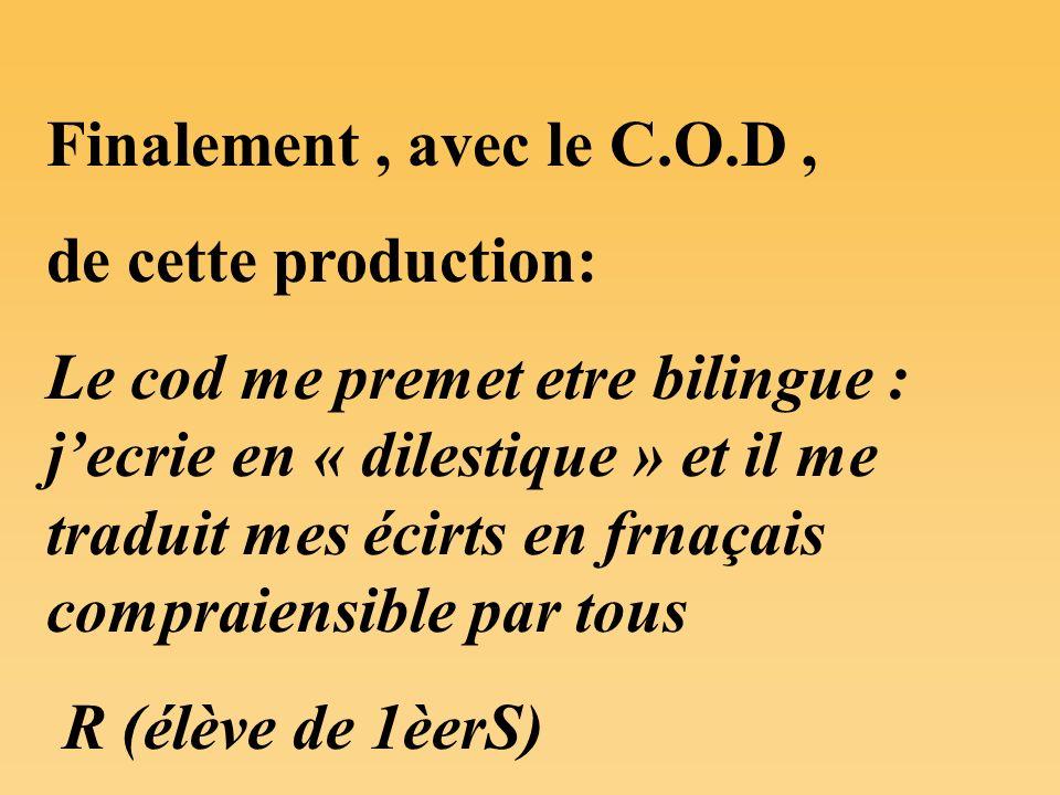 Finalement, avec le C.O.D, de cette production: Le cod me premet etre bilingue : jecrie en « dilestique » et il me traduit mes écirts en frnaçais comp