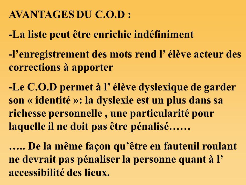 AVANTAGES DU C.O.D : -La liste peut être enrichie indéfiniment -lenregistrement des mots rend l élève acteur des corrections à apporter -Le C.O.D perm