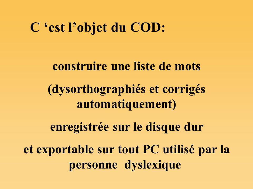 C est lobjet du COD: construire une liste de mots (dysorthographiés et corrigés automatiquement) enregistrée sur le disque dur et exportable sur tout