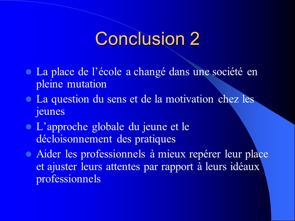 Conclusion 2 La place de lécole a changé dans une société en pleine mutation La question du sens et de la motivation chez les jeunes Lapproche globale