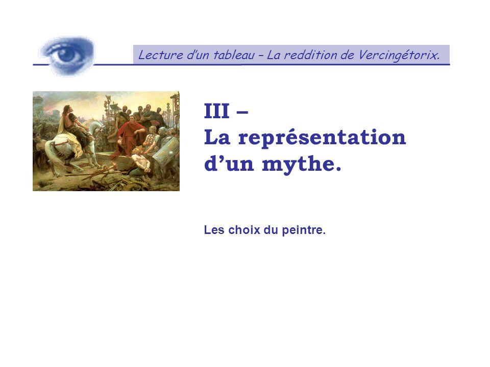 Lecture dun tableau – La reddition de Vercingétorix. III – La représentation dun mythe. Les choix du peintre.