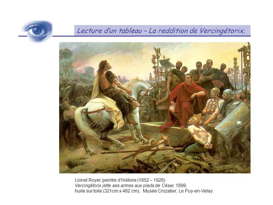 Lecture dun tableau – La reddition de Vercingétorix. Lionel Royer, peintre dhistoire (1852 – 1926) Vercingétorix jette ses armes aux pieds de César, 1