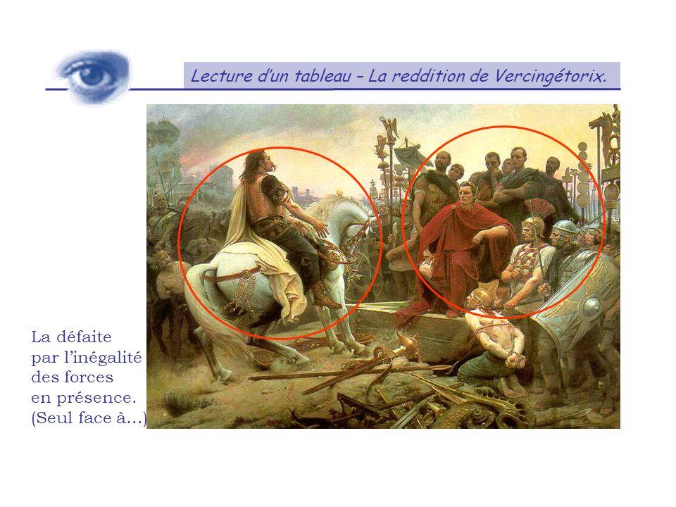 Lecture dun tableau – La reddition de Vercingétorix. La défaite par linégalité des forces en présence. (Seul face à...)