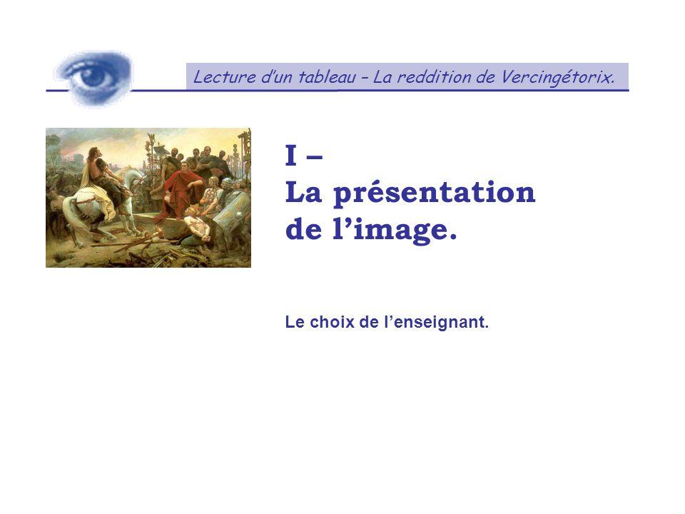 Lecture dun tableau – La reddition de Vercingétorix. I – La présentation de limage. Le choix de lenseignant.