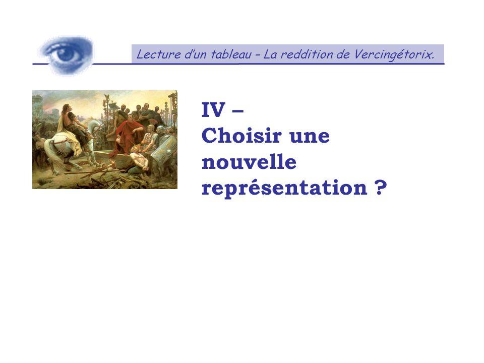 Lecture dun tableau – La reddition de Vercingétorix. IV – Choisir une nouvelle représentation ?