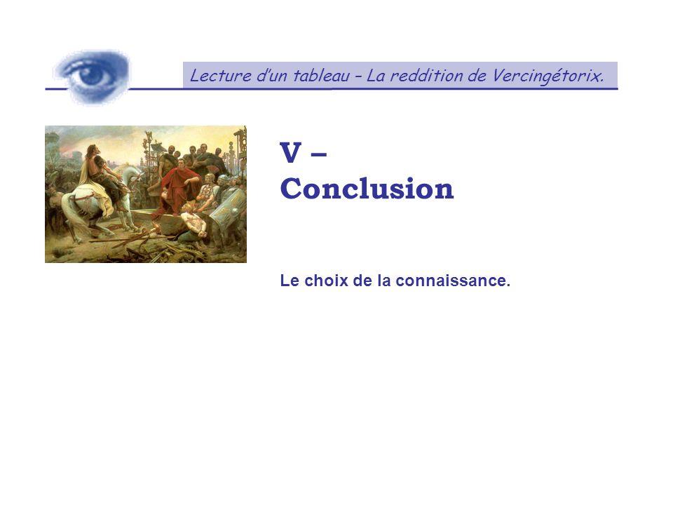 Lecture dun tableau – La reddition de Vercingétorix. V – Conclusion Le choix de la connaissance.