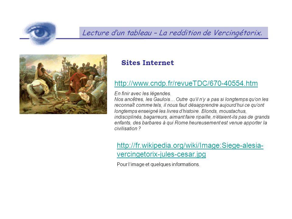 Lecture dun tableau – La reddition de Vercingétorix. Sites Internet http://www.cndp.fr/revueTDC/670-40554.htm En finir avec les légendes. Nos ancêtres