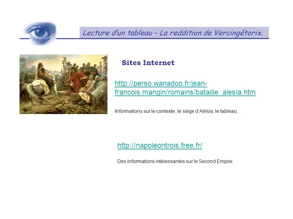 Lecture dun tableau – La reddition de Vercingétorix. Sites Internet http://perso.wanadoo.fr/jean- francois.mangin/romains/bataille_alesia.htm Informat