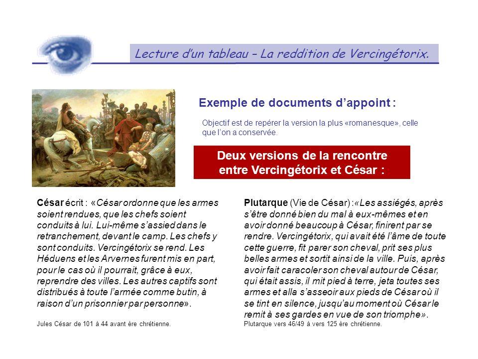 Lecture dun tableau – La reddition de Vercingétorix. Exemple de documents dappoint : Deux versions de la rencontre entre Vercingétorix et César : Césa