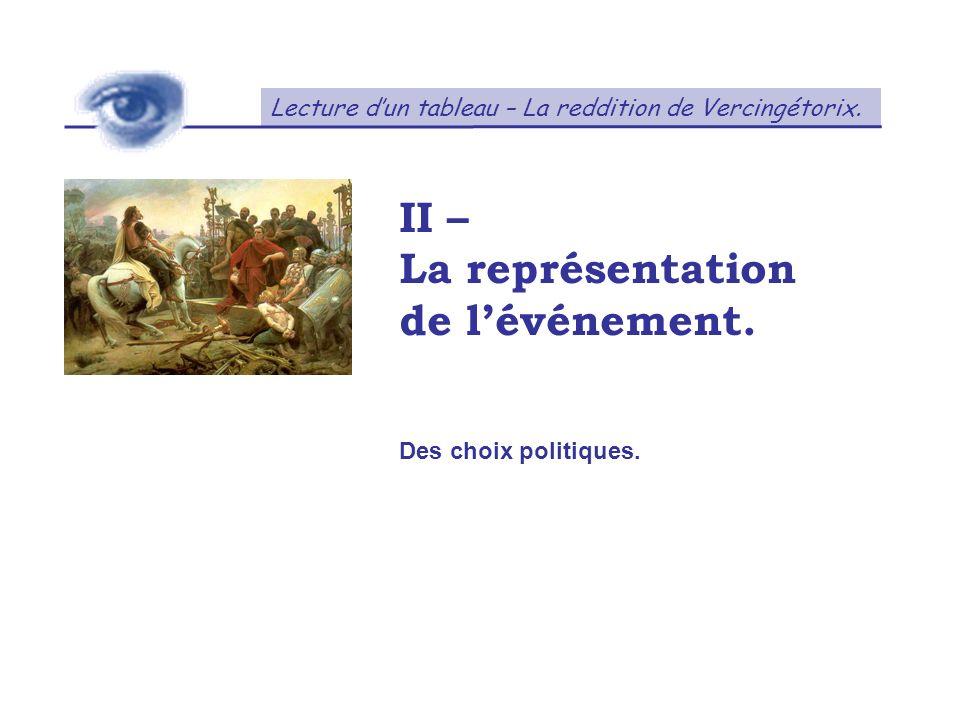 Lecture dun tableau – La reddition de Vercingétorix. II – La représentation de lévénement. Des choix politiques.