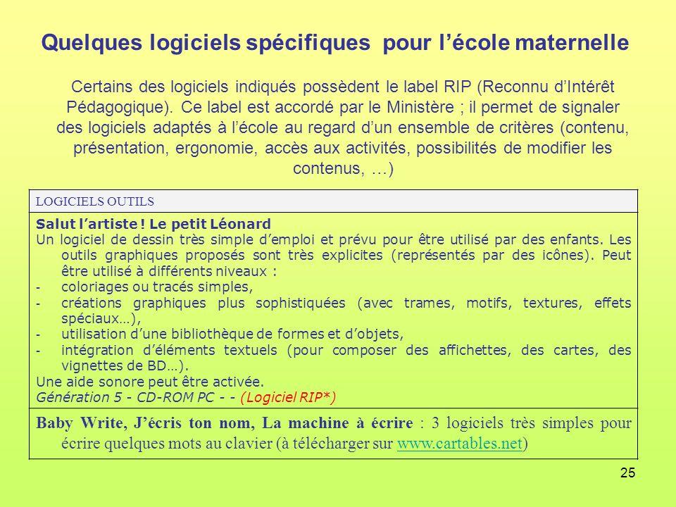 25 Quelques logiciels spécifiques pour lécole maternelle Certains des logiciels indiqués possèdent le label RIP (Reconnu dIntérêt Pédagogique). Ce lab