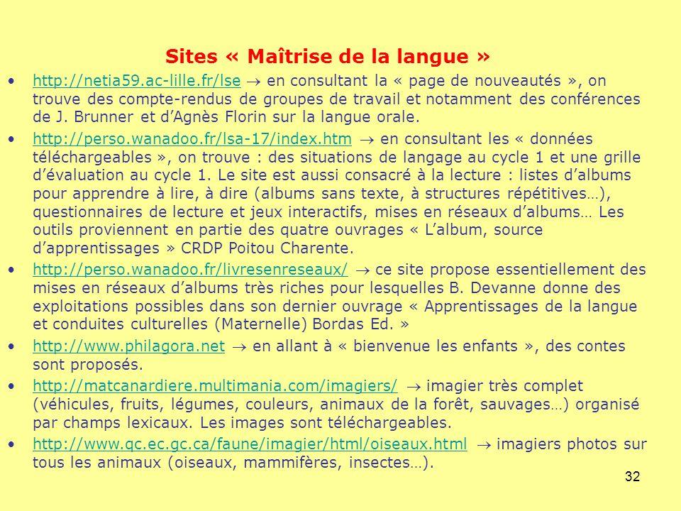 32 Sites « Maîtrise de la langue » http://netia59.ac-lille.fr/lse en consultant la « page de nouveautés », on trouve des compte-rendus de groupes de t
