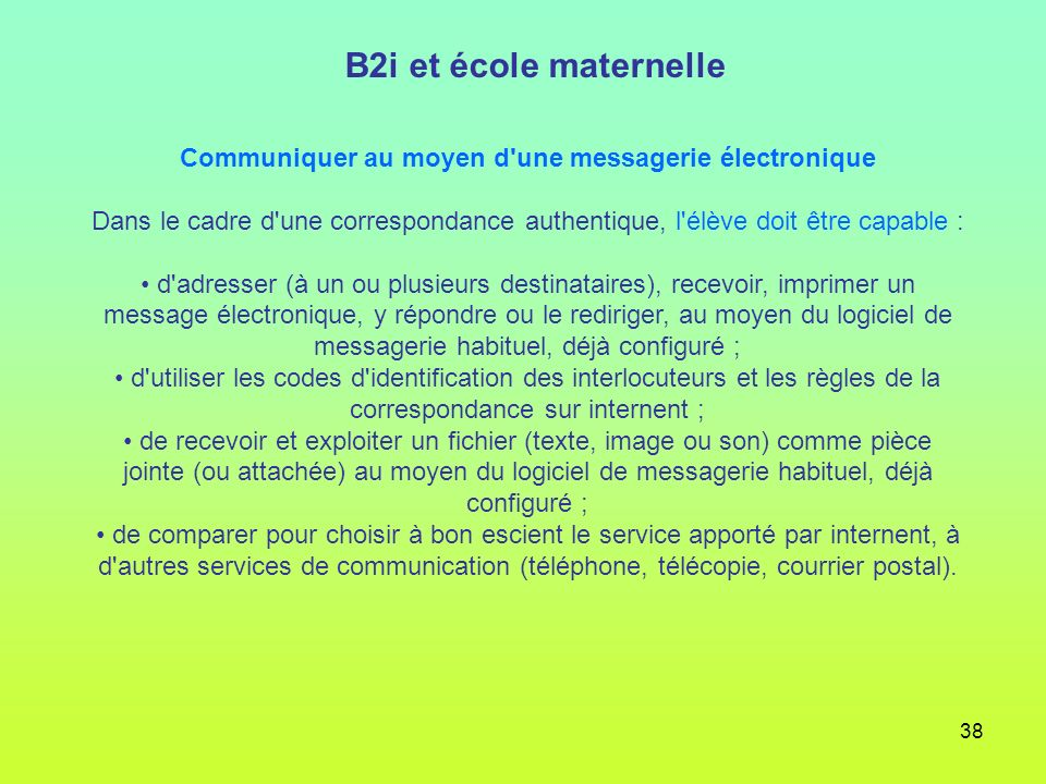 38 Communiquer au moyen d'une messagerie électronique Dans le cadre d'une correspondance authentique, l'élève doit être capable : d'adresser (à un ou